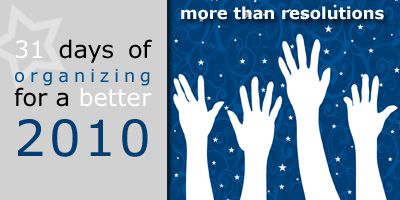 31 Days of Organizing for a Better 2010